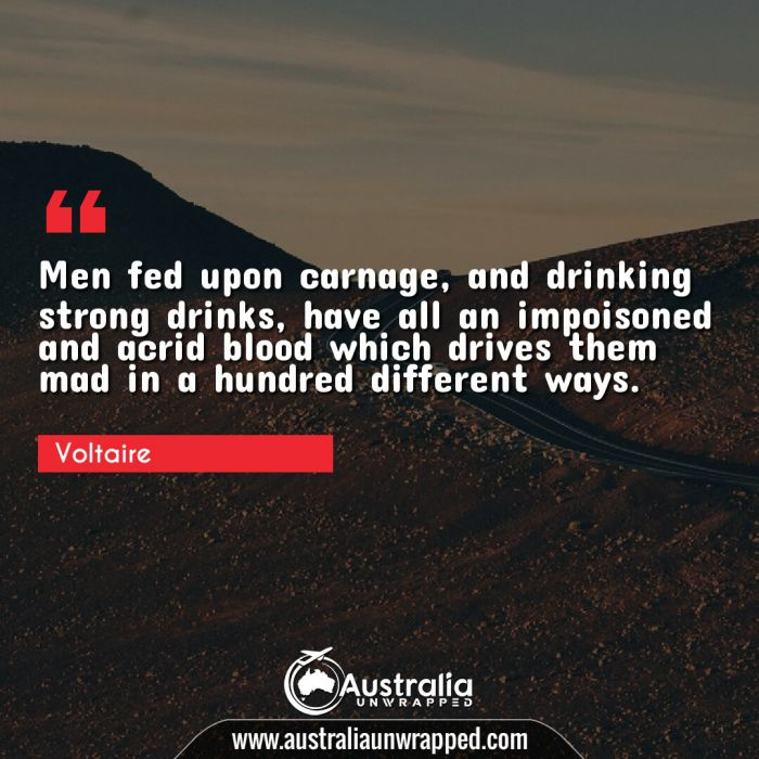 Men fed upon carnage, and drinking strong drinks, have all an impoisoned and acrid blood which drives them mad in a hundred different ways.