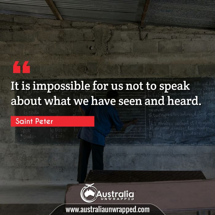 It is impossible for us not to speak about what we have seen and heard.