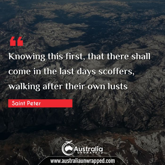 Knowing this first, that there shall come in the last days scoffers, walking after their own lusts