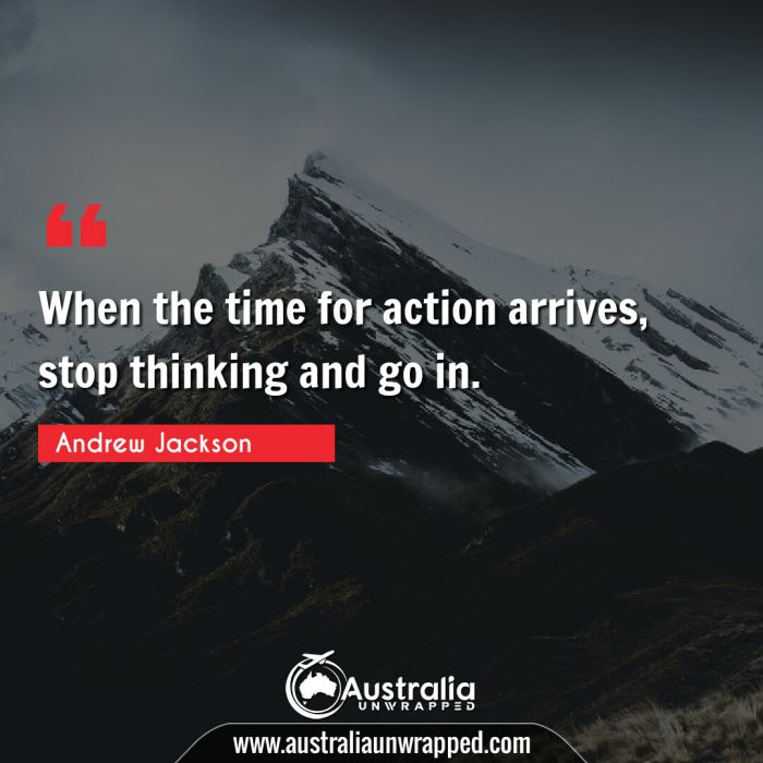 When the time for action arrives, stop thinking and go in.