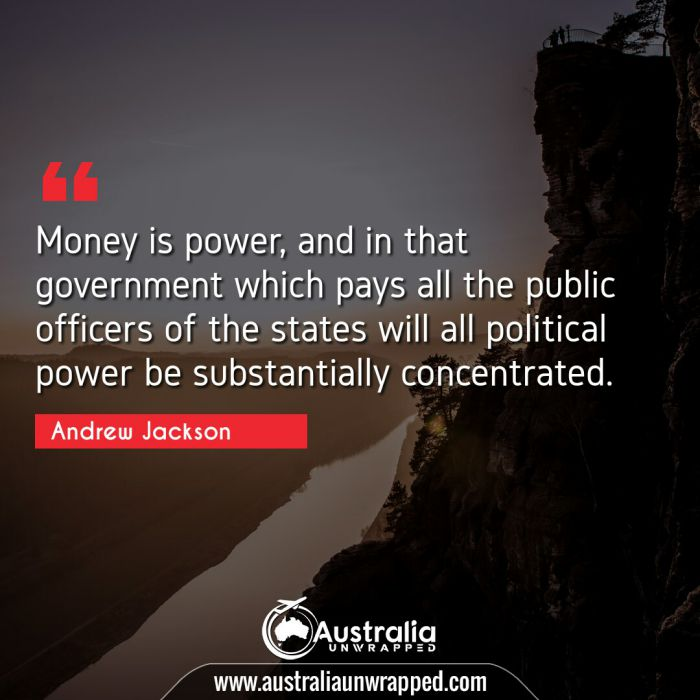 Money is power, and in that government which pays all the public officers of the states will all political power be substantially concentrated.