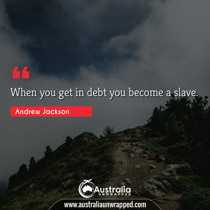When you get in debt you become a slave.
