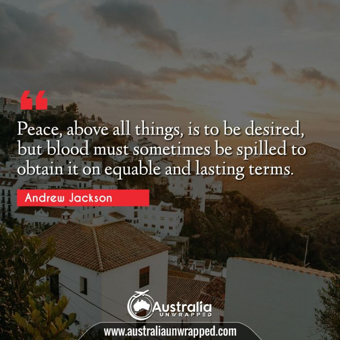 Peace, above all things, is to be desired, but blood must sometimes be spilled to obtain it on equable and lasting terms.