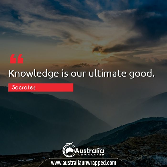Knowledge is our ultimate good.