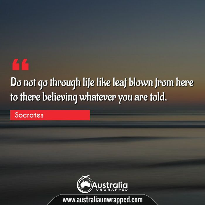 Do not go through life like leaf blown from here to there believing whatever you are told.