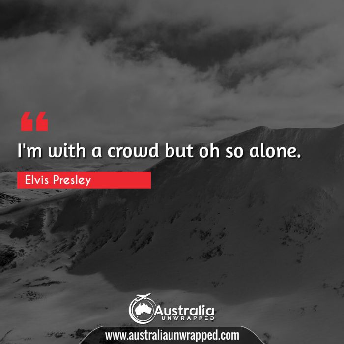 I'm with a crowd but oh so alone.