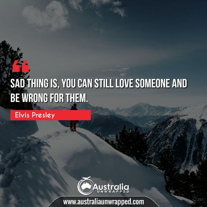 Sad thing is, you can still love someone and be wrong for them.