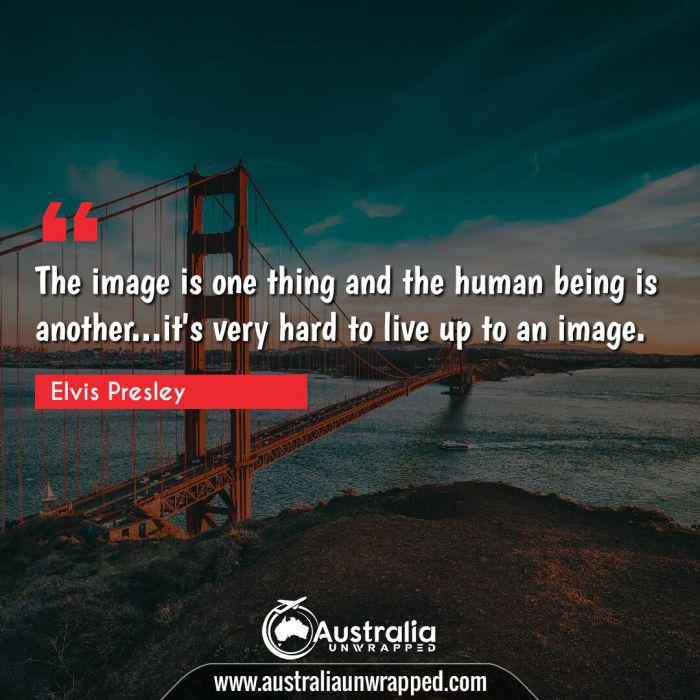 The image is one thing and the human being is another…it's very hard to live up to an image.
