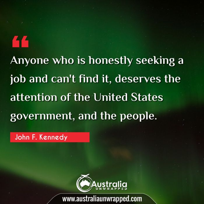 Anyone who is honestly seeking a job and can't find it, deserves the attention of the United States government, and the people.