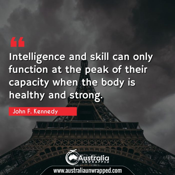 Intelligence and skill can only function at the peak of their capacity when the body is healthy and strong.