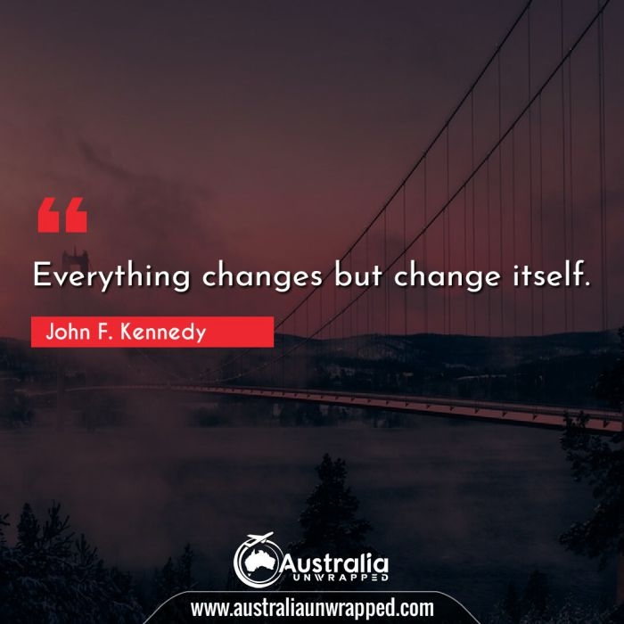 Everything changes but change itself.