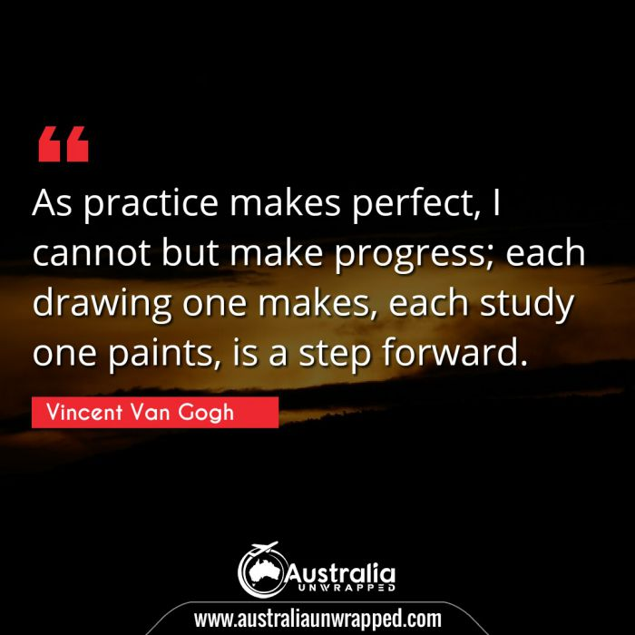 As practice makes perfect, I cannot but make progress; each drawing one makes, each study one paints, is a step forward.