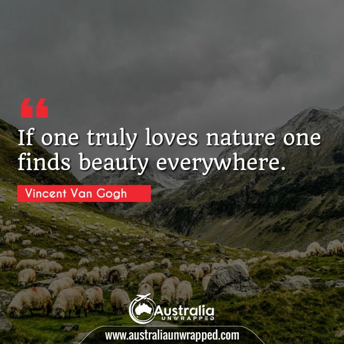 If one truly loves nature one finds beauty everywhere.