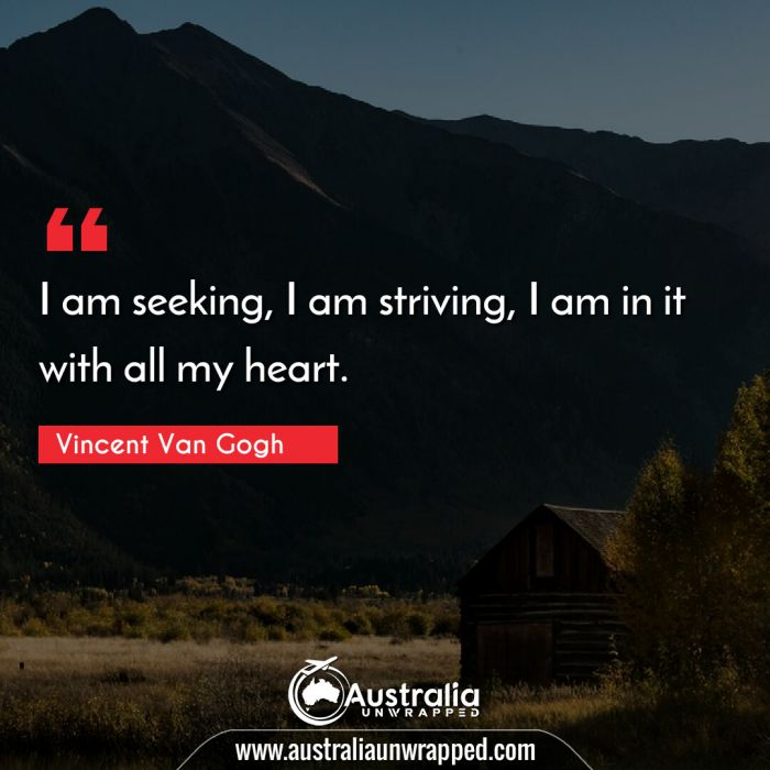 I am seeking, I am striving, I am in it with all my heart.