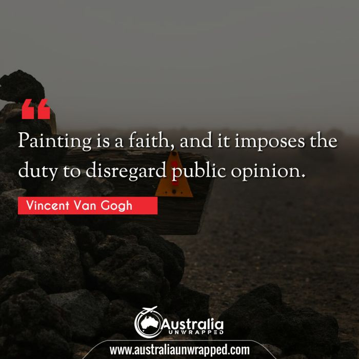 Painting is a faith, and it imposes the duty to disregard public opinion.