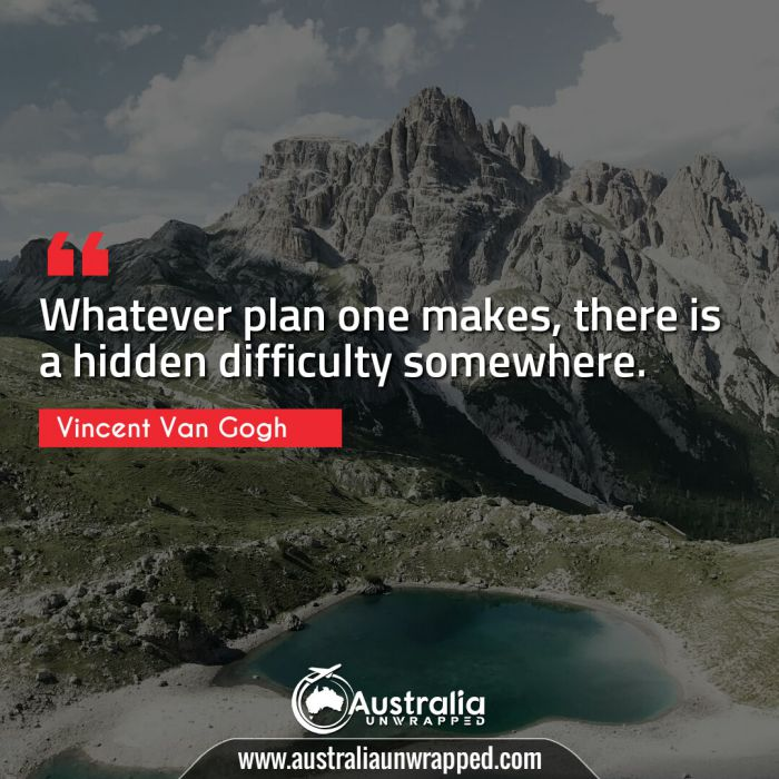 Whatever plan one makes, there is a hidden difficulty somewhere.