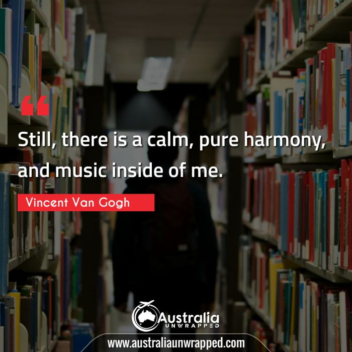 Still, there is a calm, pure harmony, and music inside of me.