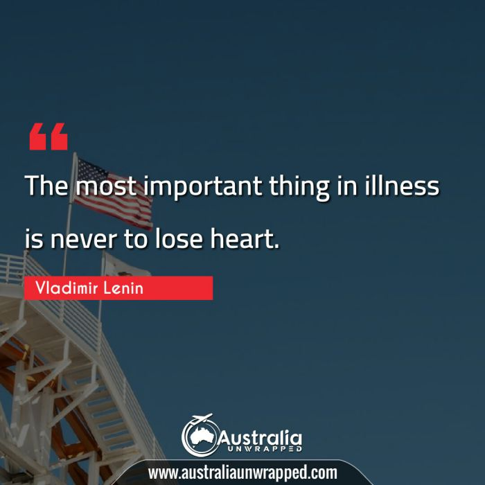 The most important thing in illness is never to lose heart.
