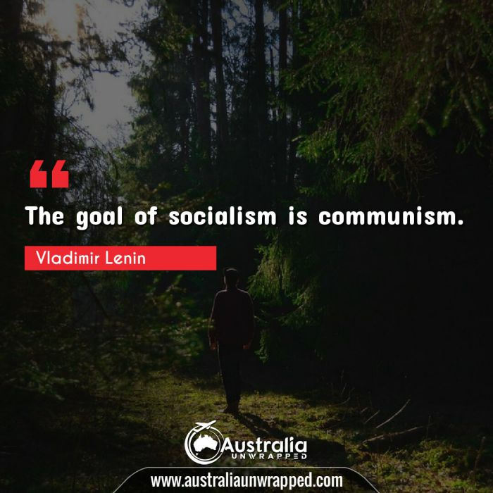 The goal of socialism is communism.