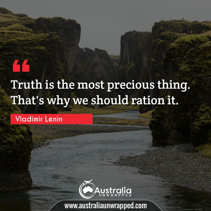 Truth is the most precious thing. That's why we should ration it.