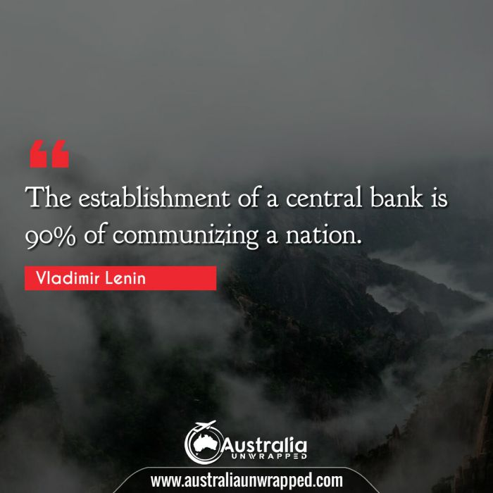 The establishment of a central bank is 90% of communizing a nation.