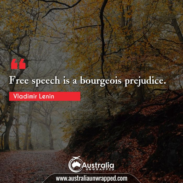 Free speech is a bourgeois prejudice.