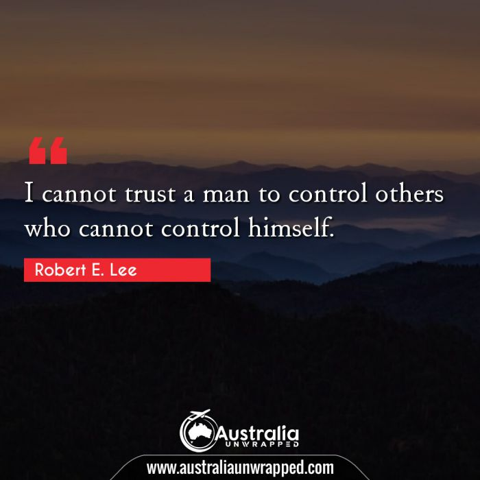 I cannot trust a man to control others who cannot control himself.