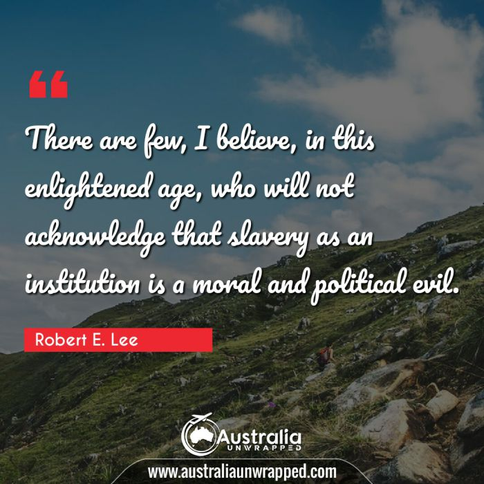 There are few, I believe, in this enlightened age, who will not acknowledge that slavery as an institution is a moral and political evil.