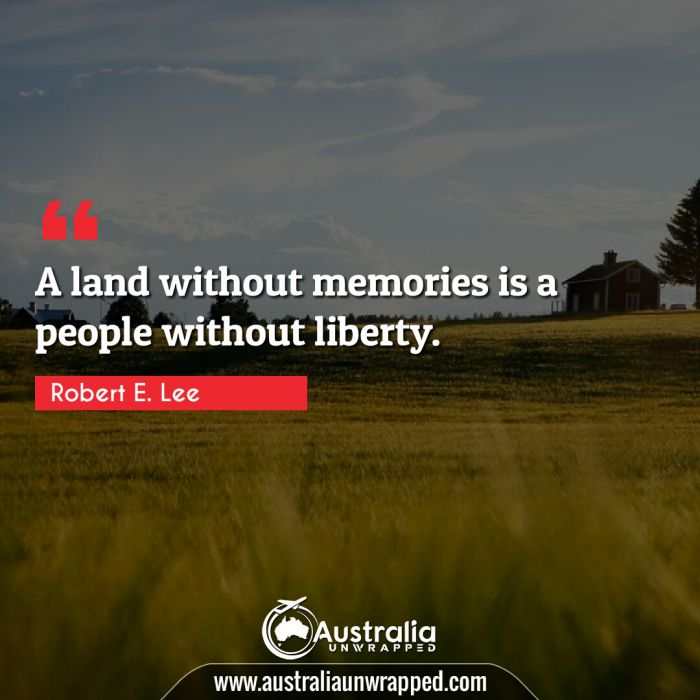 A land without memories is a people without liberty.