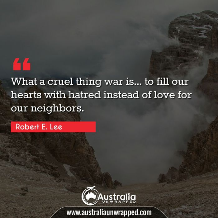 What a cruel thing war is… to fill our hearts with hatred instead of love for our neighbors.