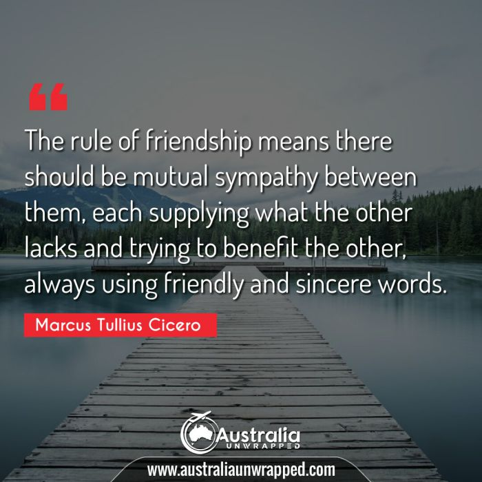 The rule of friendship means there should be mutual sympathy between them, each supplying what the other lacks and trying to benefit the other, always using friendly and sincere words.