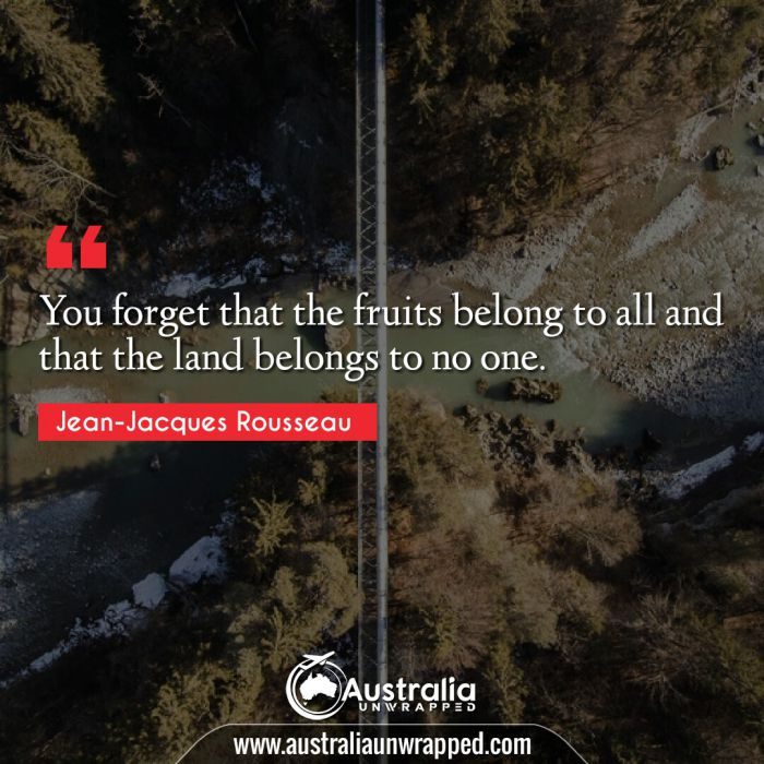 You forget that the fruits belong to all and that the land belongs to no one.