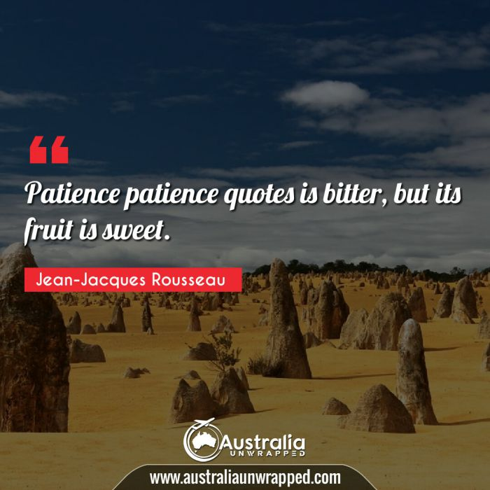 Patience patience quotes is bitter, but its fruit is sweet.