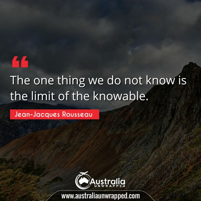 The one thing we do not know is the limit of the knowable.