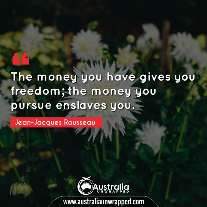 The money you have gives you freedom; the money you pursue enslaves you.