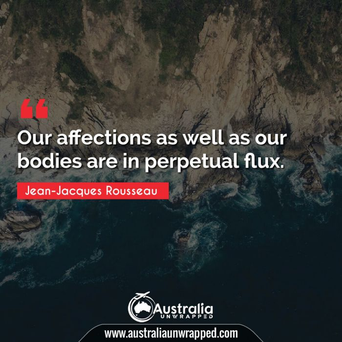 Our affections as well as our bodies are in perpetual flux.