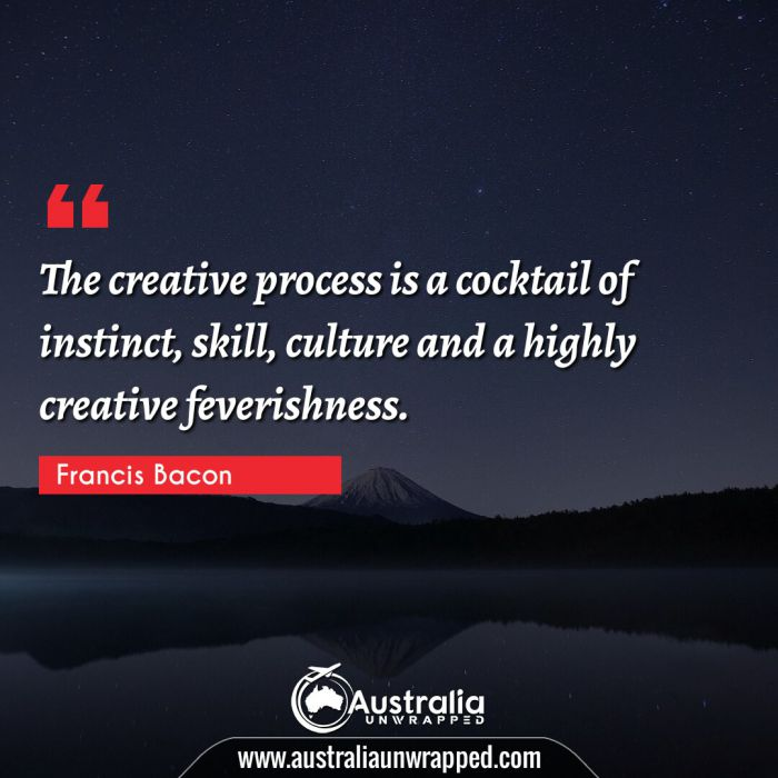 The creative process is a cocktail of instinct, skill, culture and a highly creative feverishness.