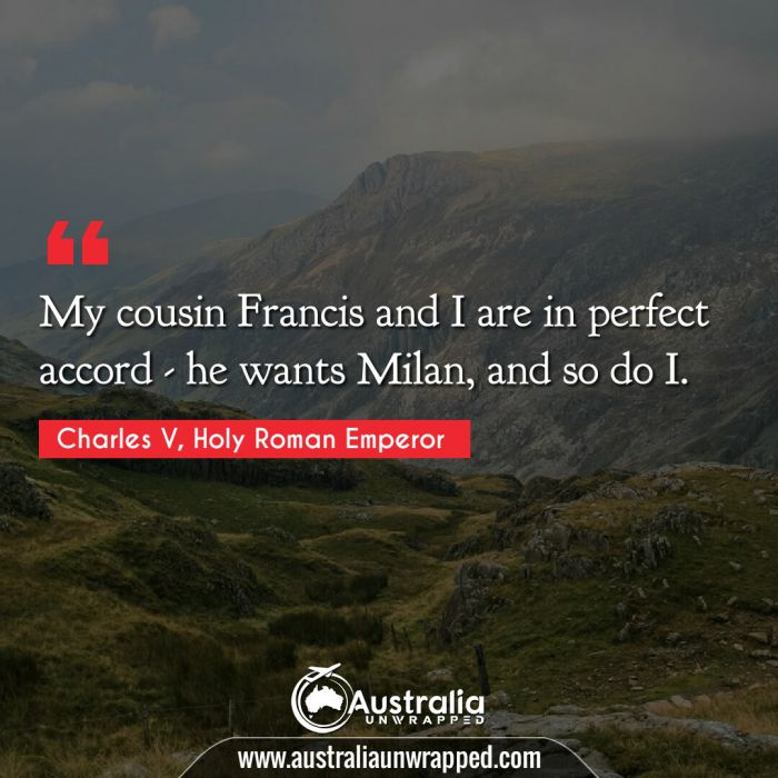 My cousin Francis and I are in perfect accord - he wants Milan, and so do I.