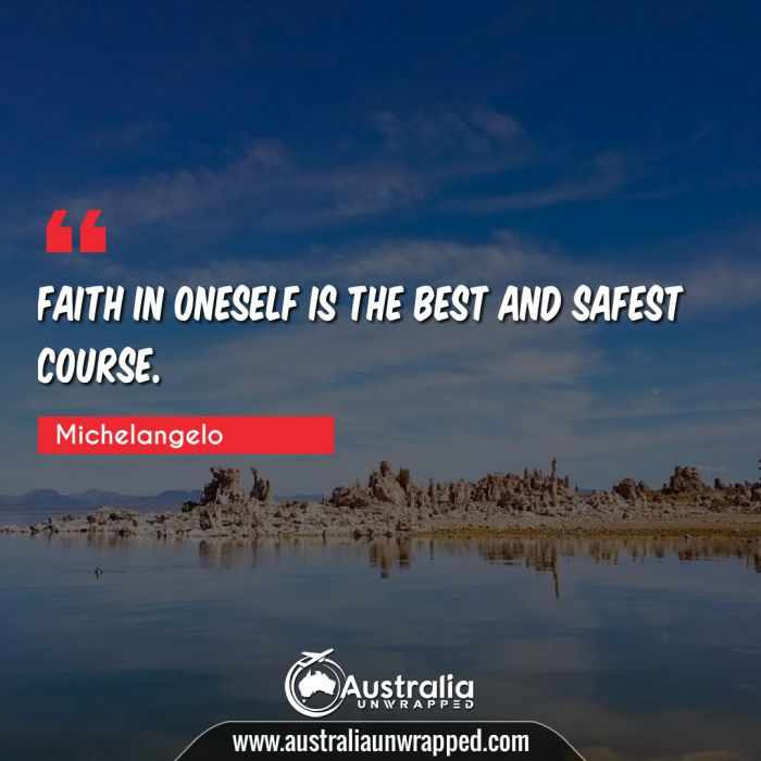 Faith in oneself is the best and safest course.