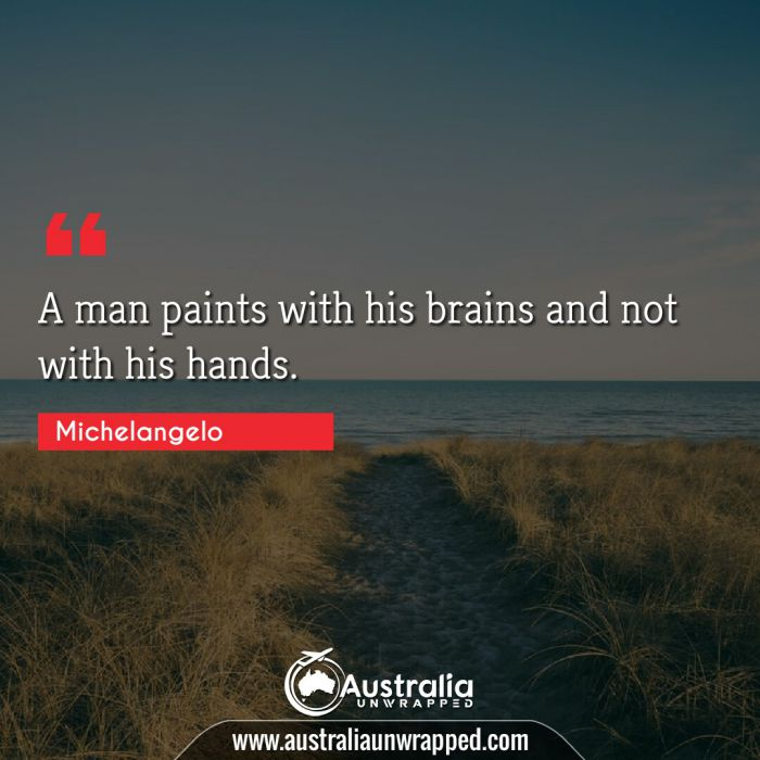 A man paints with his brains and not with his hands.