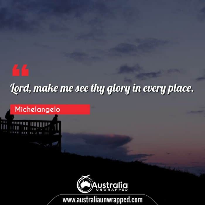 Lord, make me see thy glory in every place.
