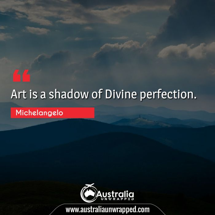 Art is a shadow of Divine perfection.