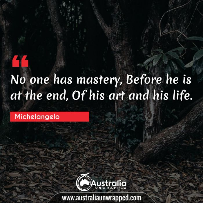 No one has mastery, Before he is at the end, Of his art and his life.