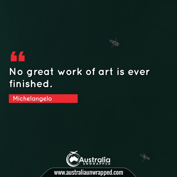No great work of art is ever finished.