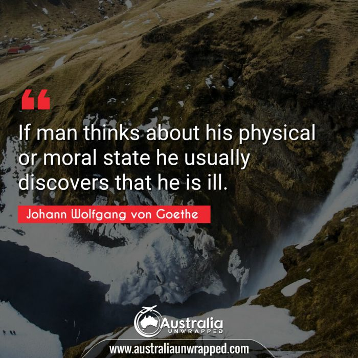 If man thinks about his physical or moral state he usually discovers that he is ill.