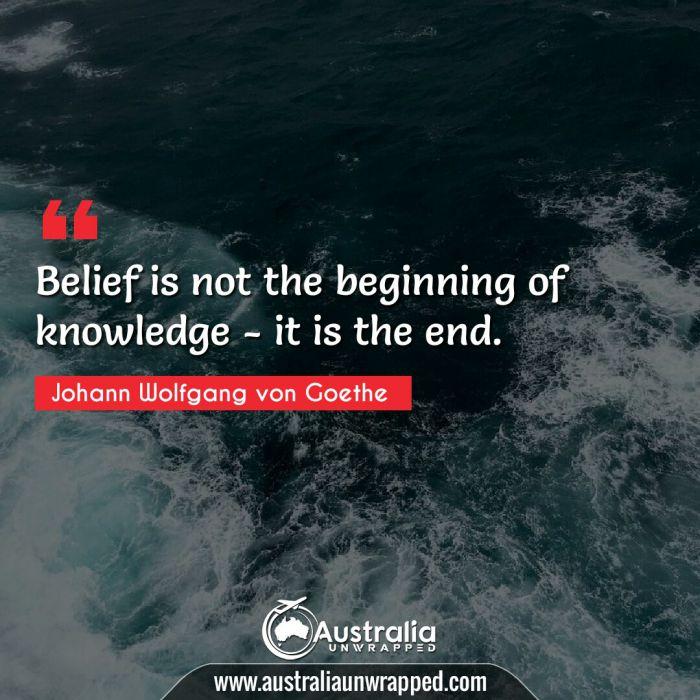 Belief is not the beginning of knowledge - it is the end.