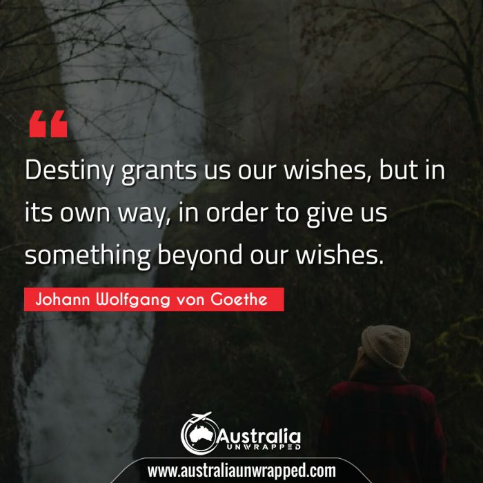 Destiny grants us our wishes, but in its own way, in order to give us something beyond our wishes.