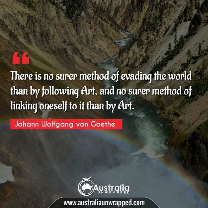 There is no surer method of evading the world than by following Art, and no surer method of linking oneself to it than by Art.