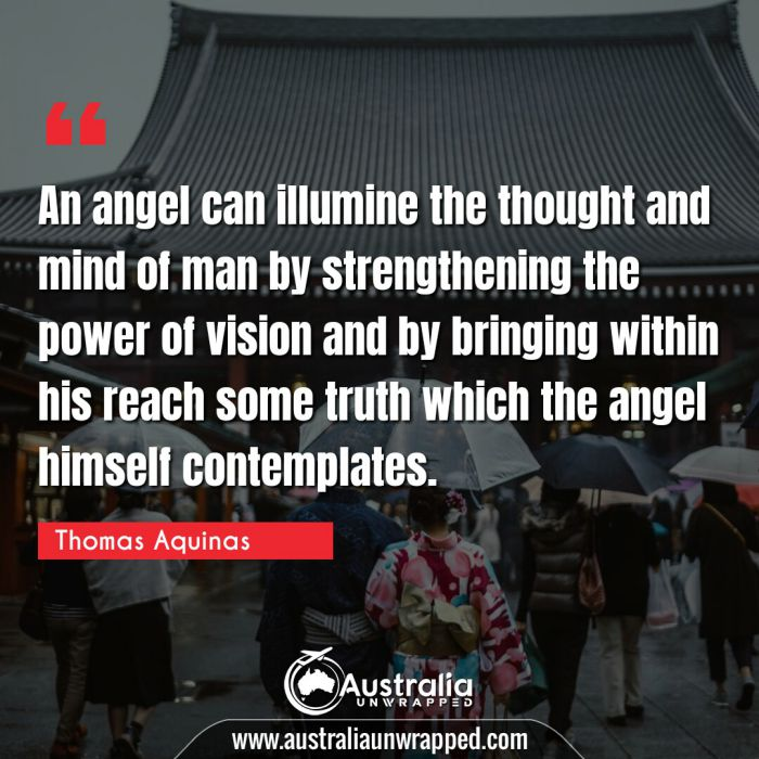 An angel can illumine the thought and mind of man by strengthening the power of vision and by bringing within his reach some truth which the angel himself contemplates.