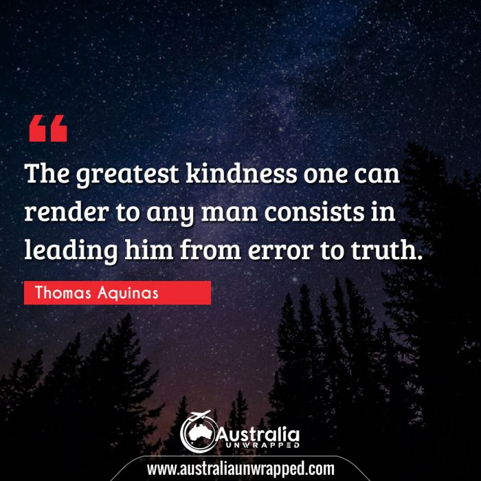 The greatest kindness one can render to any man consists in leading him from error to truth.